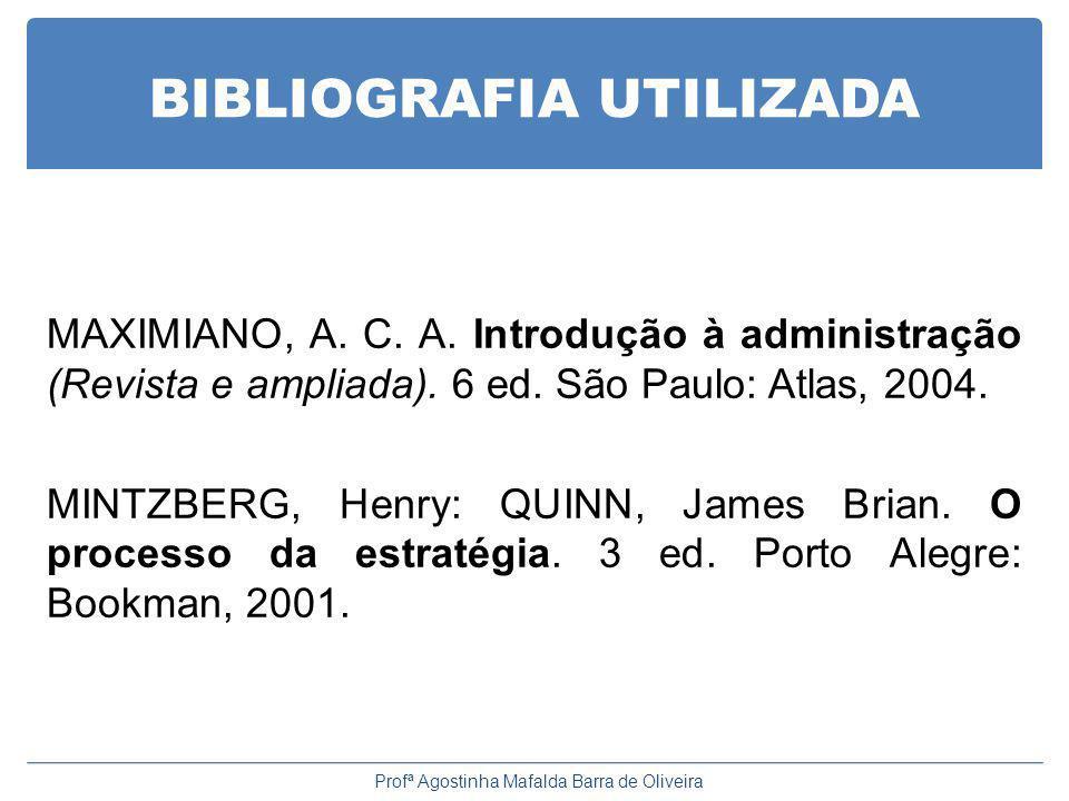 BIBLIOGRAFIA UTILIZADA MAXIMIANO, A. C. A. Introdução à administração (Revista e ampliada). 6 ed. São Paulo: Atlas, 2004. MINTZBERG, Henry: QUINN, Jam