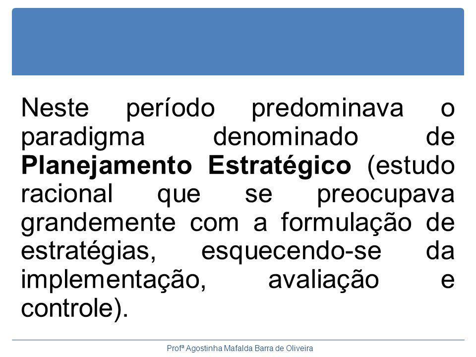 Neste período predominava o paradigma denominado de Planejamento Estratégico (estudo racional que se preocupava grandemente com a formulação de estratégias, esquecendo-se da implementação, avaliação e controle).