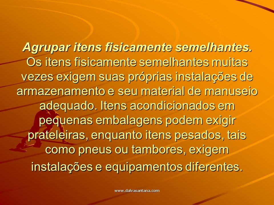 www.dalvasantana.com Agrupar itens fisicamente semelhantes. Os itens fisicamente semelhantes muitas vezes exigem suas próprias instalações de armazena