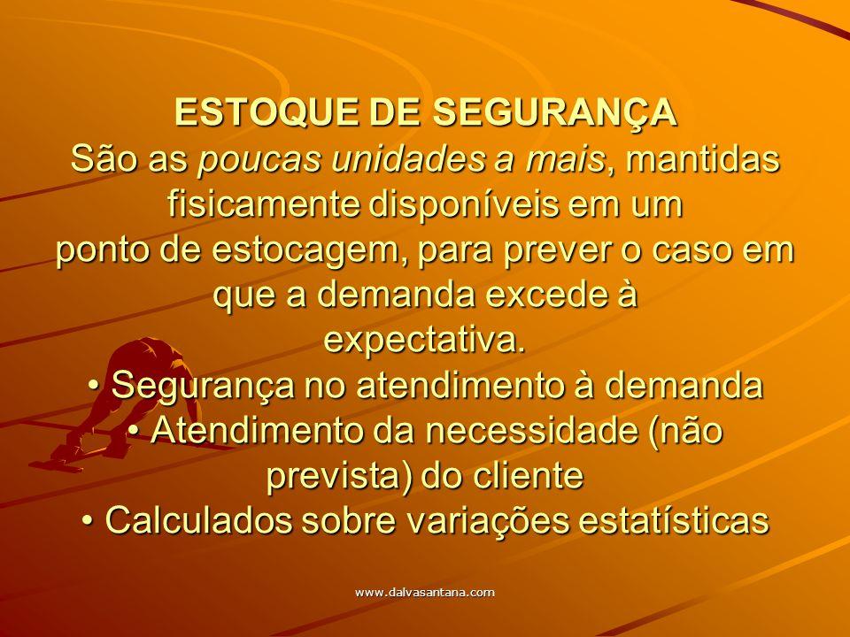 www.dalvasantana.com ESTOQUE DE SEGURANÇA São as poucas unidades a mais, mantidas fisicamente disponíveis em um ponto de estocagem, para prever o caso