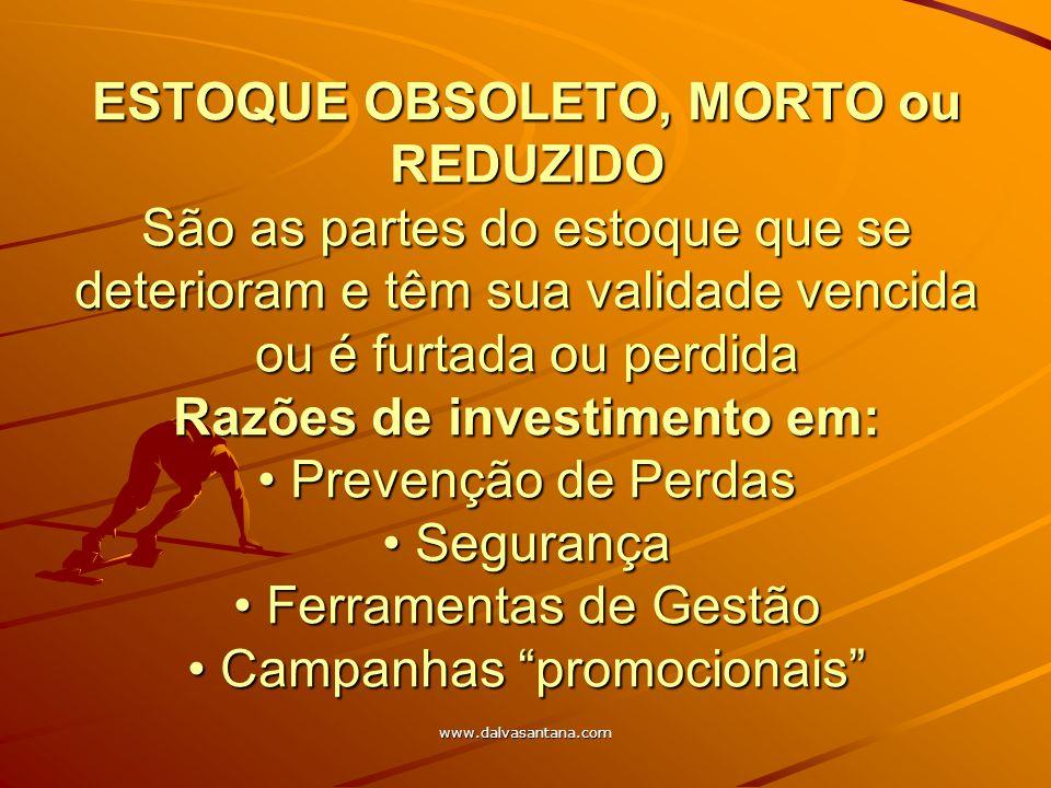 www.dalvasantana.com ESTOQUE OBSOLETO, MORTO ou REDUZIDO São as partes do estoque que se deterioram e têm sua validade vencida ou é furtada ou perdida