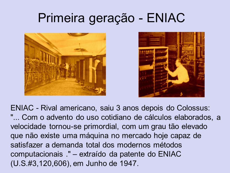 Primeira geração - ENIAC ENIAC - Rival americano, saiu 3 anos depois do Colossus: