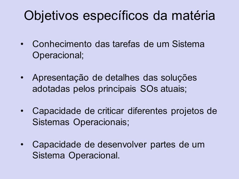 Objetivos específicos da matéria Conhecimento das tarefas de um Sistema Operacional; Apresentação de detalhes das soluções adotadas pelos principais S