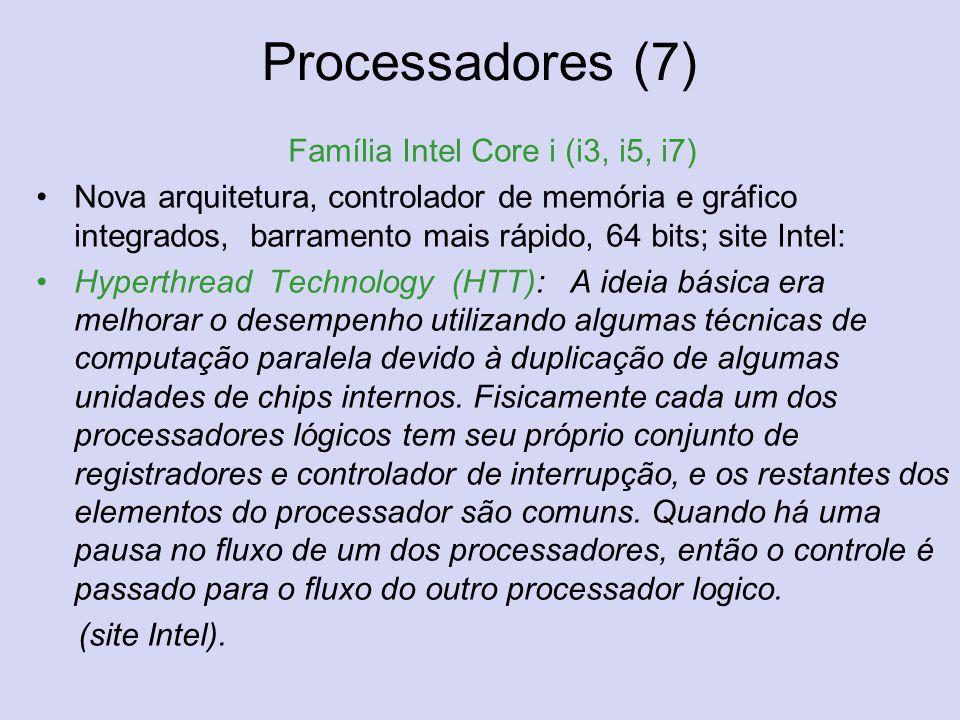 Processadores (7) Família Intel Core i (i3, i5, i7) Nova arquitetura, controlador de memória e gráfico integrados, barramento mais rápido, 64 bits; si