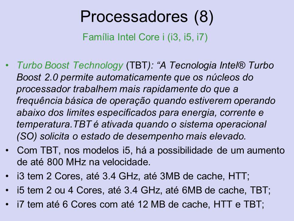 Processadores (8) Família Intel Core i (i3, i5, i7) Turbo Boost Technology (TBT): A Tecnologia Intel® Turbo Boost 2.0 permite automaticamente que os n