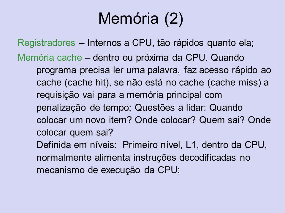 Memória (2) Registradores – Internos a CPU, tão rápidos quanto ela; Memória cache – dentro ou próxima da CPU. Quando programa precisa ler uma palavra,
