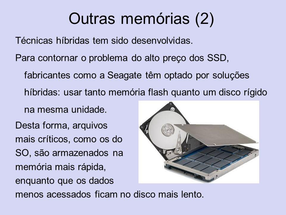 Outras memórias (2) Técnicas híbridas tem sido desenvolvidas. Para contornar o problema do alto preço dos SSD, fabricantes como a Seagate têm optado p