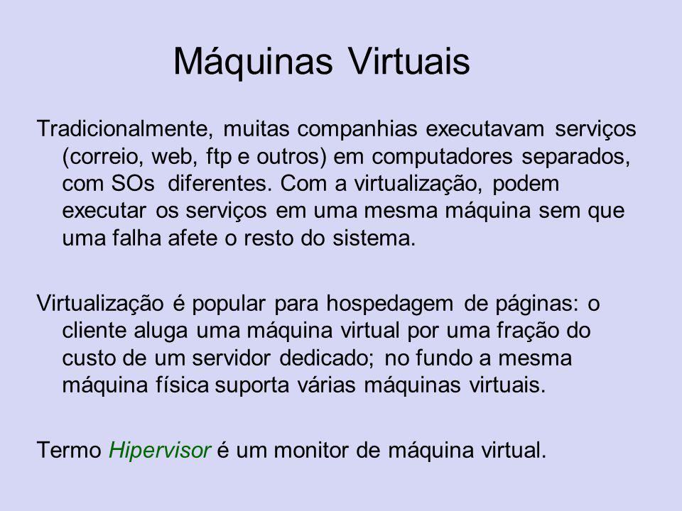 Máquinas Virtuais Tradicionalmente, muitas companhias executavam serviços (correio, web, ftp e outros) em computadores separados, com SOs diferentes.