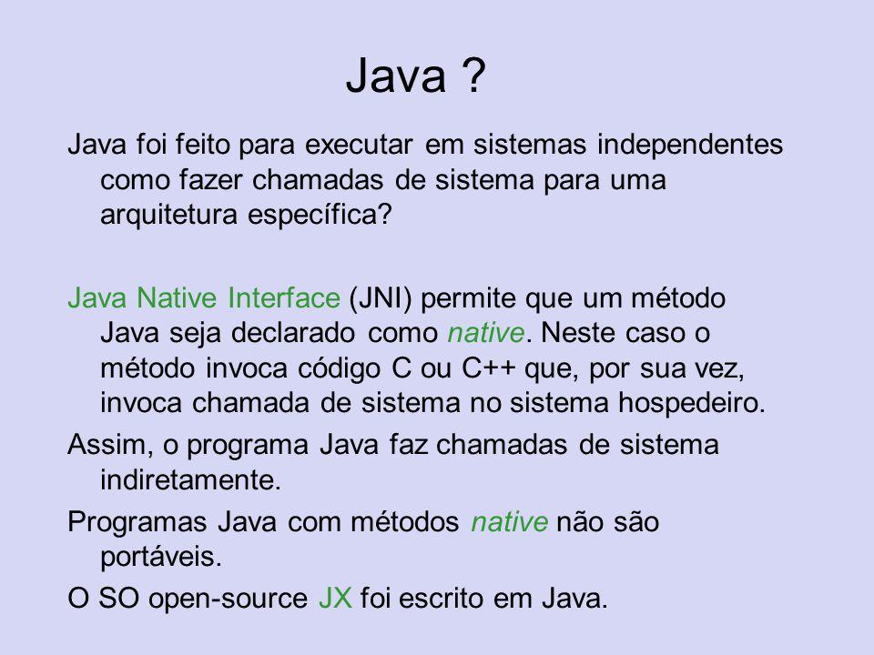 Java ? Java foi feito para executar em sistemas independentes como fazer chamadas de sistema para uma arquitetura específica? Java Native Interface (J