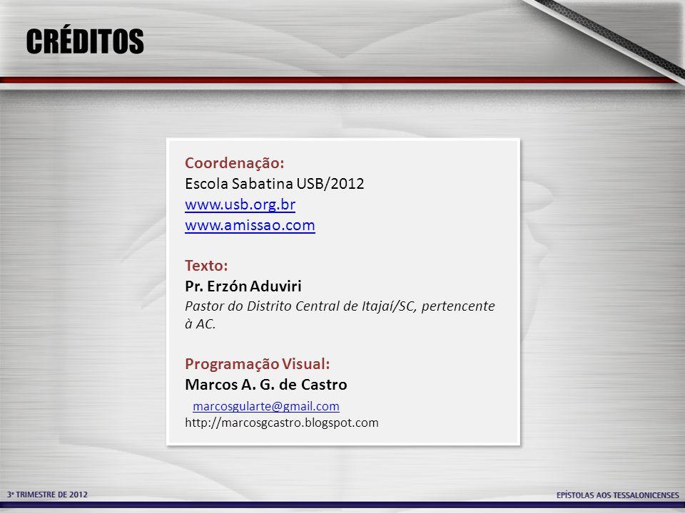 CRÉDITOS Coordenação: Escola Sabatina USB/2012 www.usb.org.br www.amissao.com Texto: Pr. Erzón Aduviri Pastor do Distrito Central de Itajaí/SC, perten