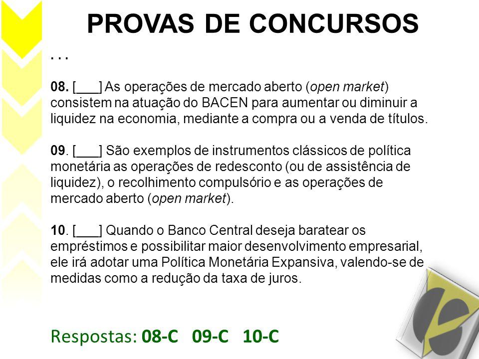 Respostas: 08-C 09-C 10-C PROVAS DE CONCURSOS... 08. [___] As operações de mercado aberto (open market) consistem na atuação do BACEN para aumentar ou