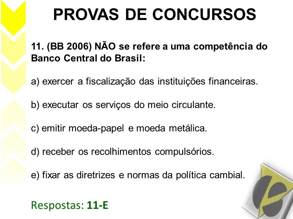Respostas: 11-E PROVAS DE CONCURSOS 11. (BB 2006) NÃO se refere a uma competência do Banco Central do Brasil: a) exercer a fiscalização das instituiçõ