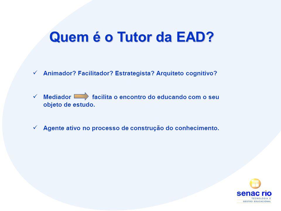 Quem é o Tutor da EAD.Animador. Facilitador. Estrategista.