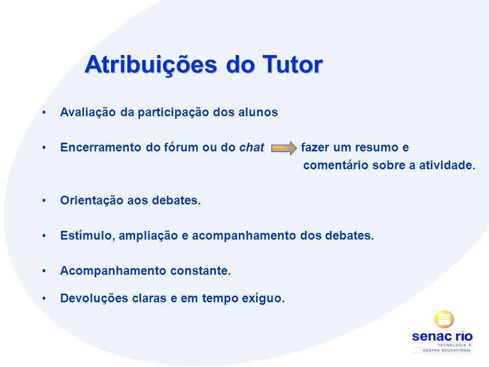 Atribuições do Tutor Avaliação da participação dos alunos Encerramento do fórum ou do chat fazer um resumo e comentário sobre a atividade.