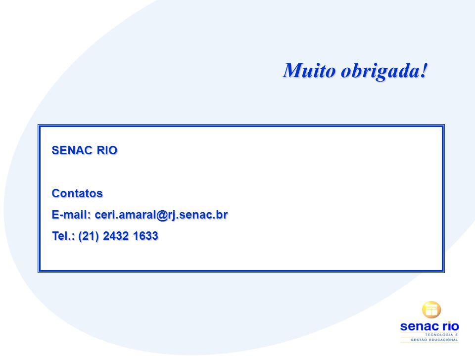 Muito obrigada! SENAC RIO Contatos E-mail: ceri.amaral@rj.senac.br Tel.: (21) 2432 1633