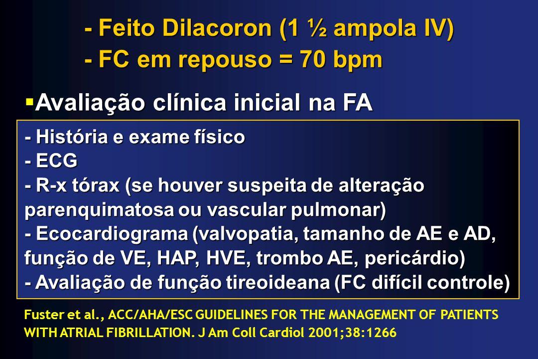 - Feito Dilacoron (1 ½ ampola IV) - FC em repouso = 70 bpm Avaliação clínica inicial na FA Avaliação clínica inicial na FA - História e exame físico -