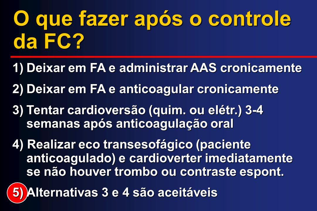 O que fazer após o controle da FC? 1)Deixar em FA e administrar AAS cronicamente 2)Deixar em FA e anticoagular cronicamente 3)Tentar cardioversão (qui