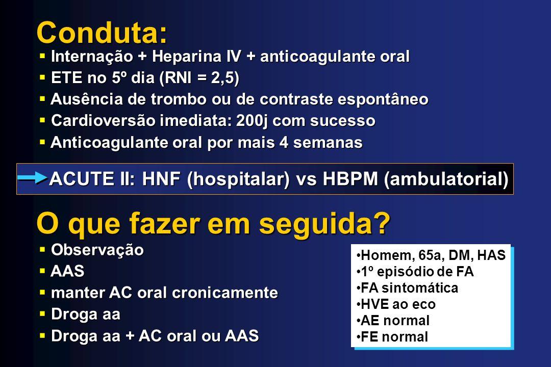 O que fazer em seguida? Observação Observação AAS AAS manter AC oral cronicamente manter AC oral cronicamente Droga aa Droga aa Droga aa + AC oral ou