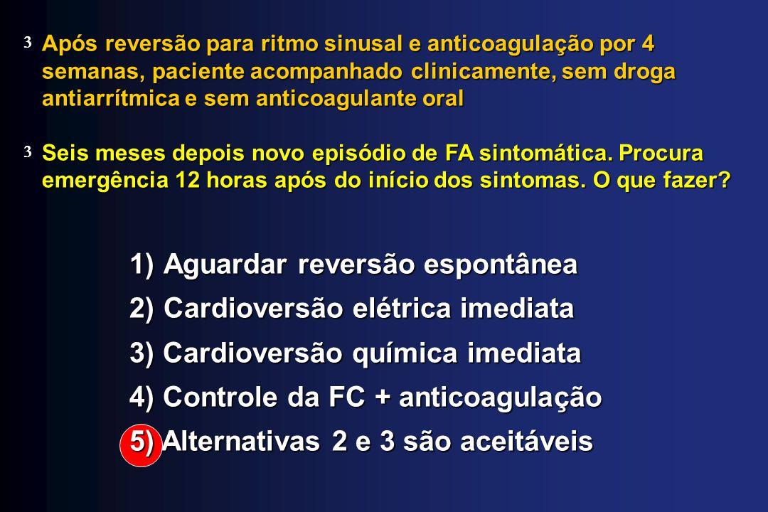 Após reversão para ritmo sinusal e anticoagulação por 4 semanas, paciente acompanhado clinicamente, sem droga antiarrítmica e sem anticoagulante oral