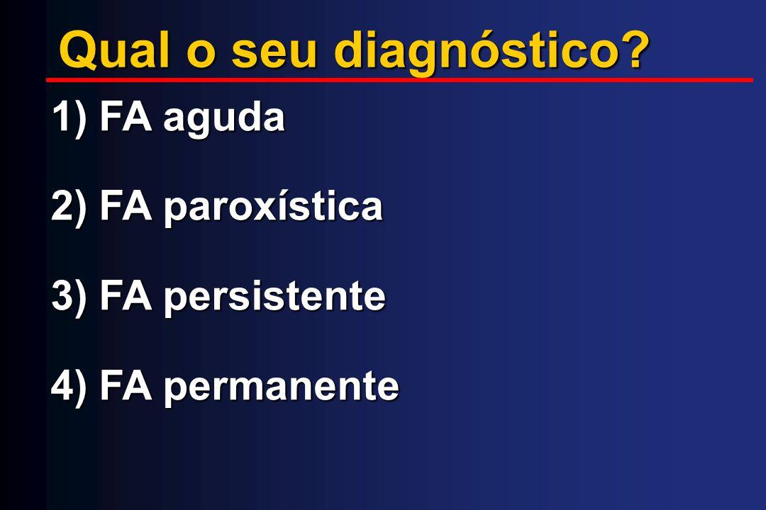 Qual o seu diagnóstico? 1) FA aguda 2) FA paroxística 3) FA persistente 4) FA permanente