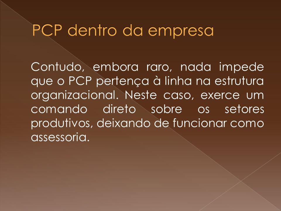 Contudo, embora raro, nada impede que o PCP pertença à linha na estrutura organizacional. Neste caso, exerce um comando direto sobre os setores produt