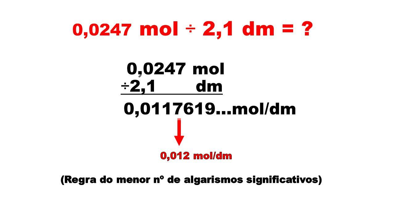 0,0247 mol ÷ 2,1 dm = ? 0,0247 mol ÷2,1 dm 0,0117619…mol/dm