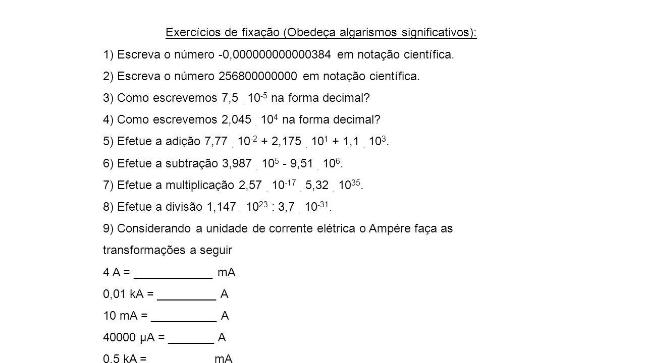 Exercícios de fixação (Obedeça algarismos significativos): 1) Escreva o número -0,000000000000384 em notação científica. 2) Escreva o número 256800000