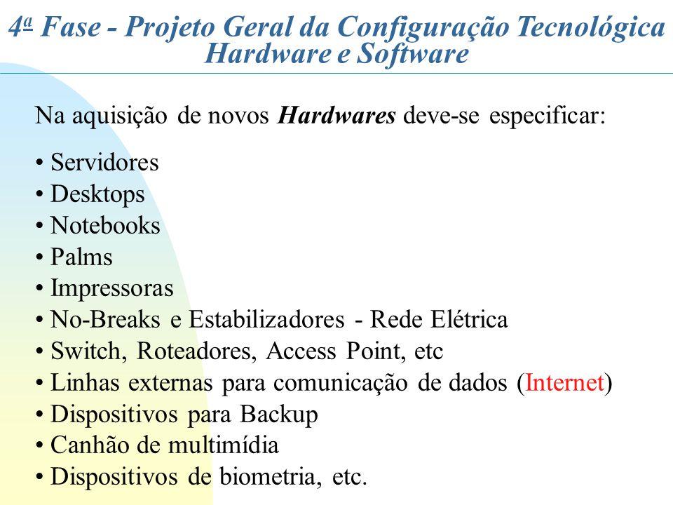 4 a Fase - Projeto Geral da Configuração Tecnológica Hardware e Software Na aquisição de novos Hardwares deve-se especificar: Servidores Desktops Note