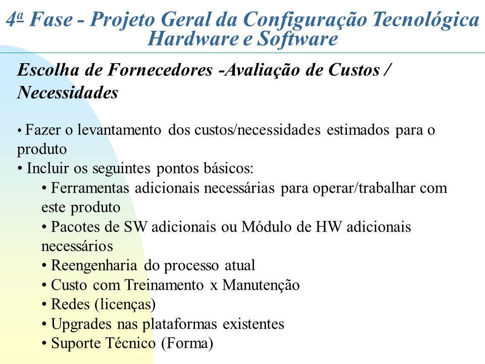 4 a Fase - Projeto Geral da Configuração Tecnológica Hardware e Software Escolha de Fornecedores -Avaliação de Custos / Necessidades Fazer o levantame