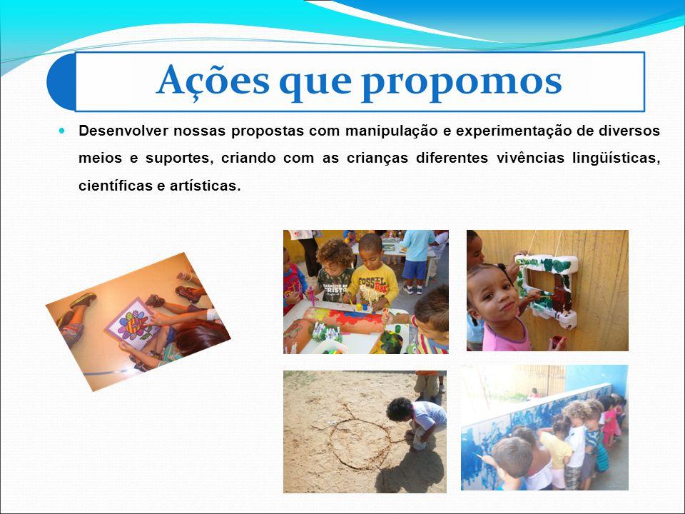 Desenvolver nossas propostas com manipulação e experimentação de diversos meios e suportes, criando com as crianças diferentes vivências lingüísticas,
