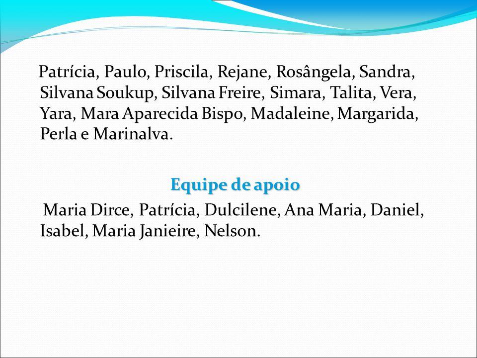 Patrícia, Paulo, Priscila, Rejane, Rosângela, Sandra, Silvana Soukup, Silvana Freire, Simara, Talita, Vera, Yara, Mara Aparecida Bispo, Madaleine, Mar