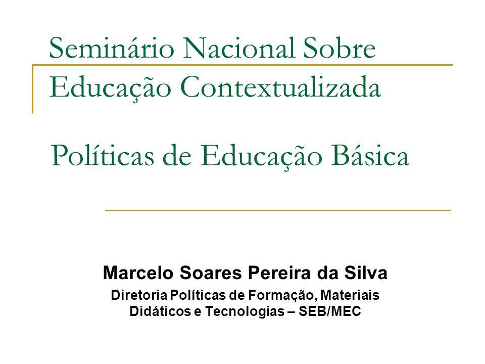 Seminário Nacional Sobre Educação Contextualizada Marcelo Soares Pereira da Silva Diretoria Políticas de Formação, Materiais Didáticos e Tecnologias –