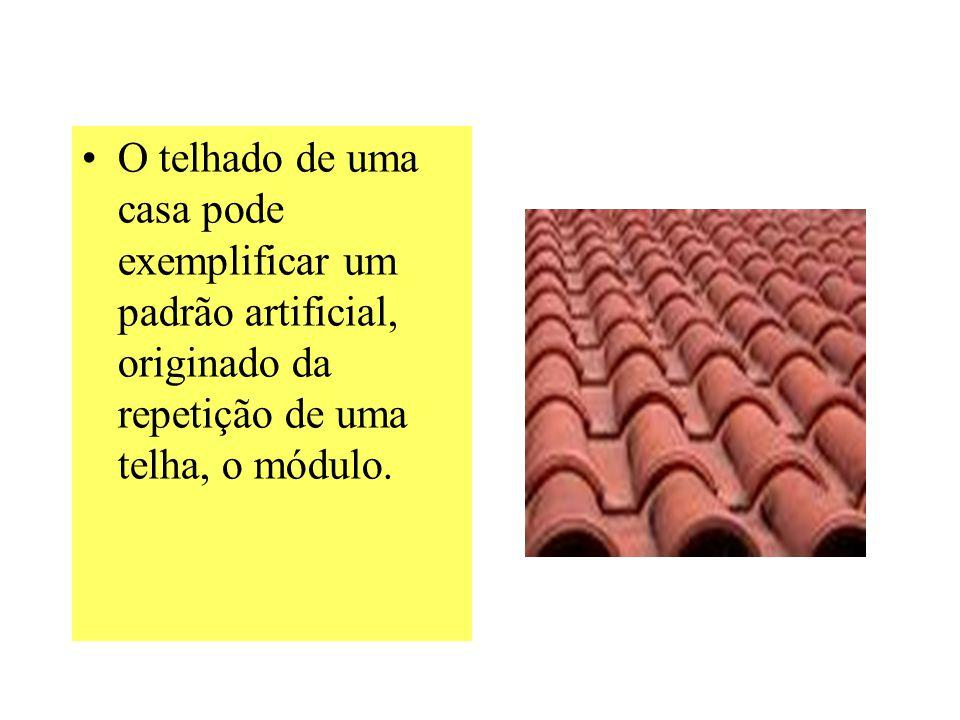 O telhado de uma casa pode exemplificar um padrão artificial, originado da repetição de uma telha, o módulo.