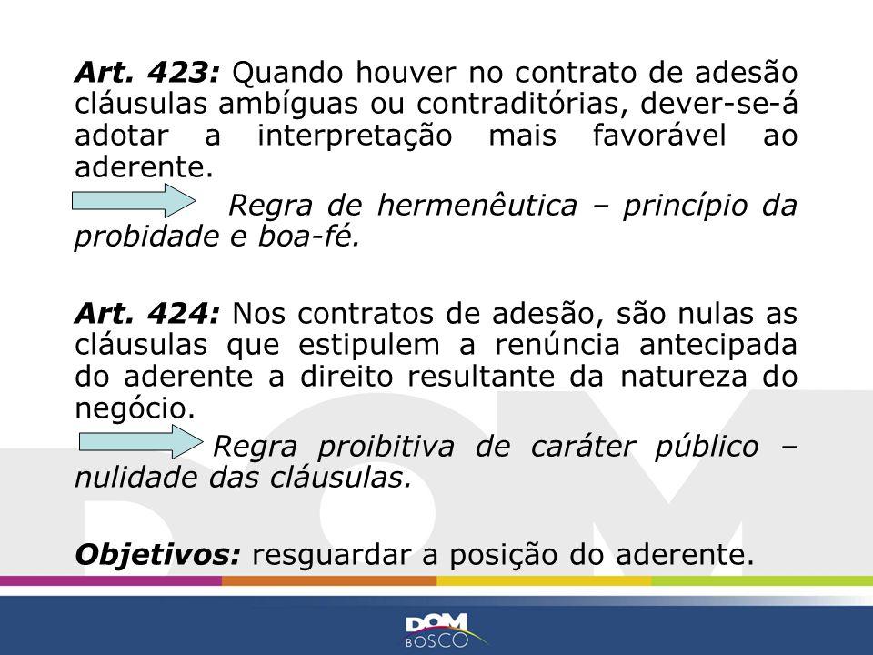 Art. 423: Quando houver no contrato de adesão cláusulas ambíguas ou contraditórias, dever-se-á adotar a interpretação mais favorável ao aderente. Regr