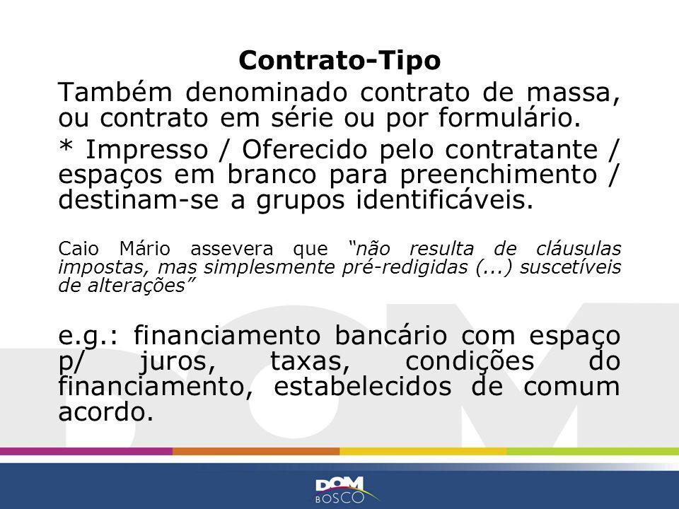 Contrato-Tipo Também denominado contrato de massa, ou contrato em série ou por formulário. * Impresso / Oferecido pelo contratante / espaços em branco