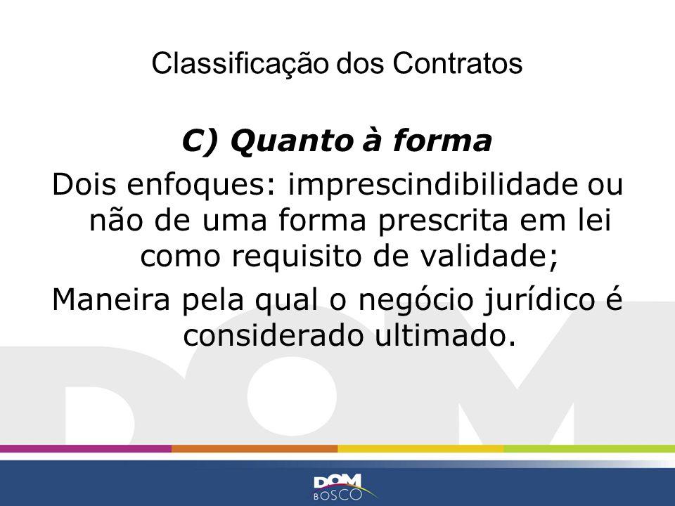 Classificação dos Contratos C) Quanto à forma Dois enfoques: imprescindibilidade ou não de uma forma prescrita em lei como requisito de validade; Mane