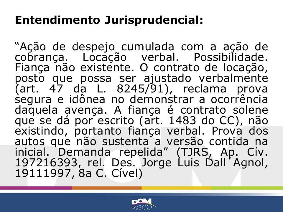 Entendimento Jurisprudencial: Ação de despejo cumulada com a ação de cobrança. Locação verbal. Possibilidade. Fiança não existente. O contrato de loca