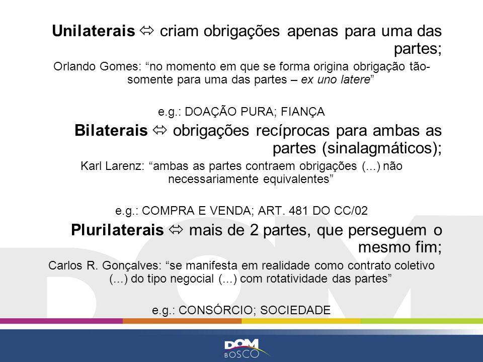 Unilaterais criam obrigações apenas para uma das partes; Orlando Gomes: no momento em que se forma origina obrigação tão- somente para uma das partes