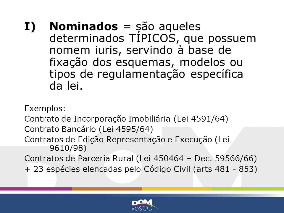I)Nominados = são aqueles determinados TÍPICOS, que possuem nomem iuris, servindo à base de fixação dos esquemas, modelos ou tipos de regulamentação e