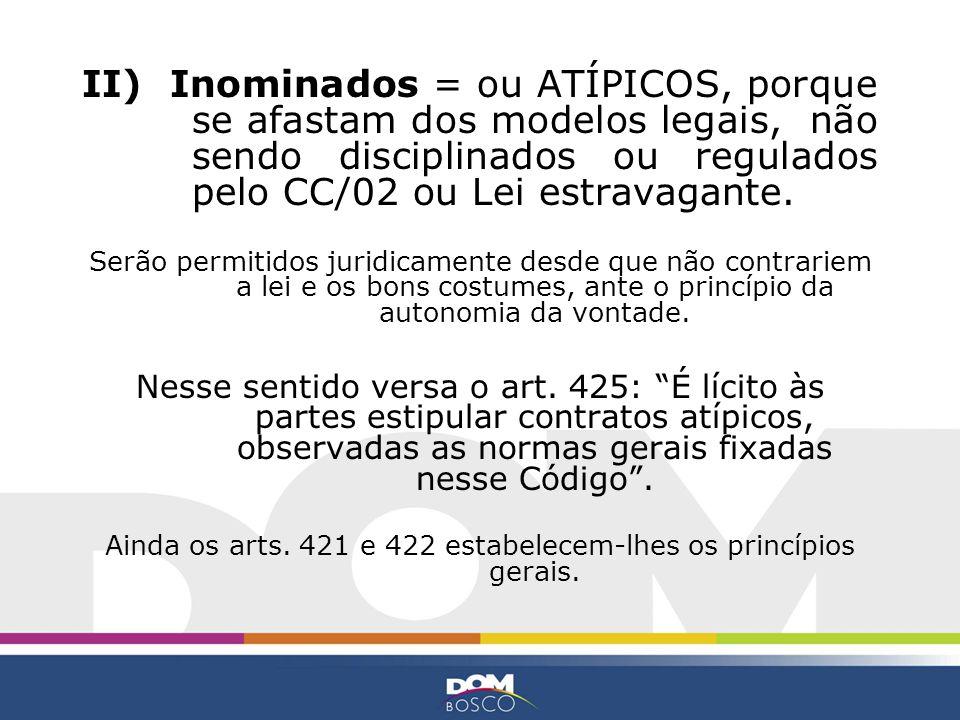 II) Inominados = ou ATÍPICOS, porque se afastam dos modelos legais, não sendo disciplinados ou regulados pelo CC/02 ou Lei estravagante. Serão permiti