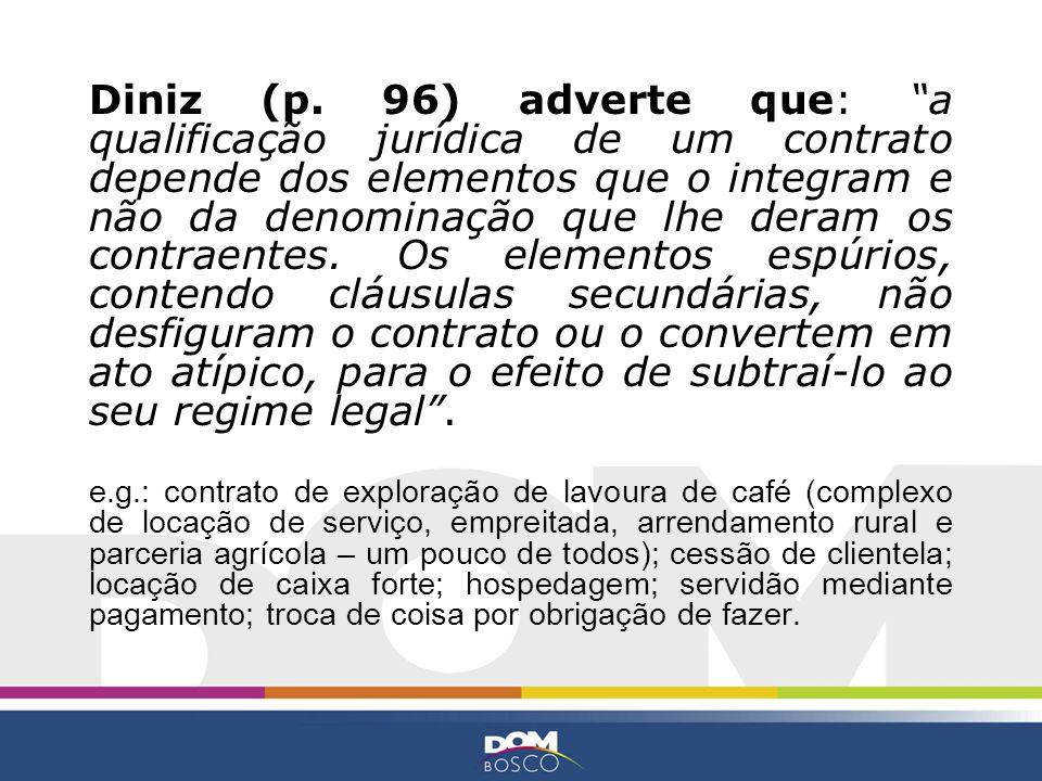 Diniz (p. 96) adverte que: a qualificação jurídica de um contrato depende dos elementos que o integram e não da denominação que lhe deram os contraent