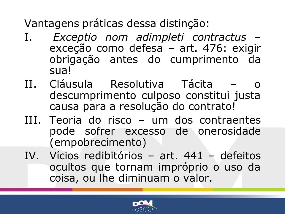 Contrato Bilateral Imperfeito A doutrina trata como uma categoria intermediária, que reconhece a UNILATERALIDADE na formação do contrato, e, eventualmente, surge a BILATERALIDADE na execução desse mesmo contrato.