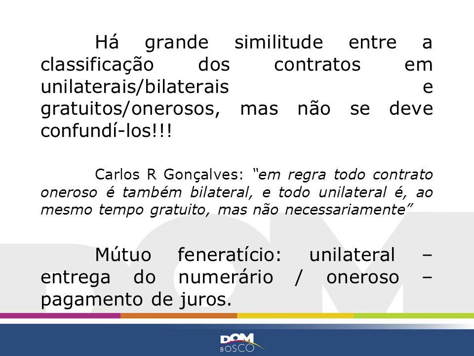 Há grande similitude entre a classificação dos contratos em unilaterais/bilaterais e gratuitos/onerosos, mas não se deve confundí-los!!! Carlos R Gonç