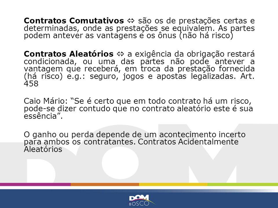 Contratos Aleatórios X Contratos Condicionais * Compra de coisa futura, com assunção de risco pela existência – safra; Art.