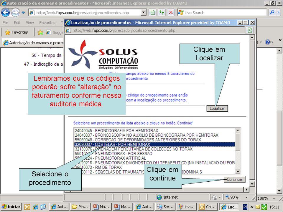 Clique em Localizar Selecione o procedimento Clique em continue Lembramos que os códigos poderão sofre alteração no faturamento conforme nossa auditor