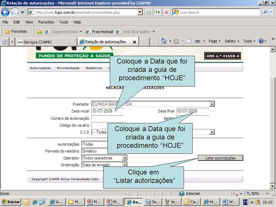 Coloque a Data que foi criada a guia de procedimento HOJE Clique em Listar autorizações