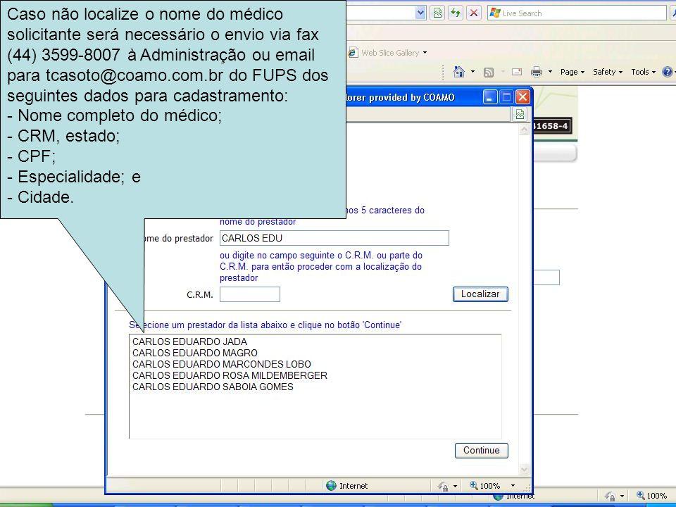 Caso não localize o nome do médico solicitante será necessário o envio via fax (44) 3599-8007 à Administração ou email para tcasoto@coamo.com.br do FU