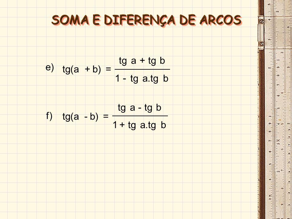 a) cos (a + b) = cos a.cos b – sen a.sen b b) cos (a - b) = cos a.cos b + sen a.sen b c) sen (a + b) = sen a.cos b + sen b.cos a d) sen (a - b) = sen a.cos b - sen b.cos a SOMA E DIFERENÇA DE ARCOS