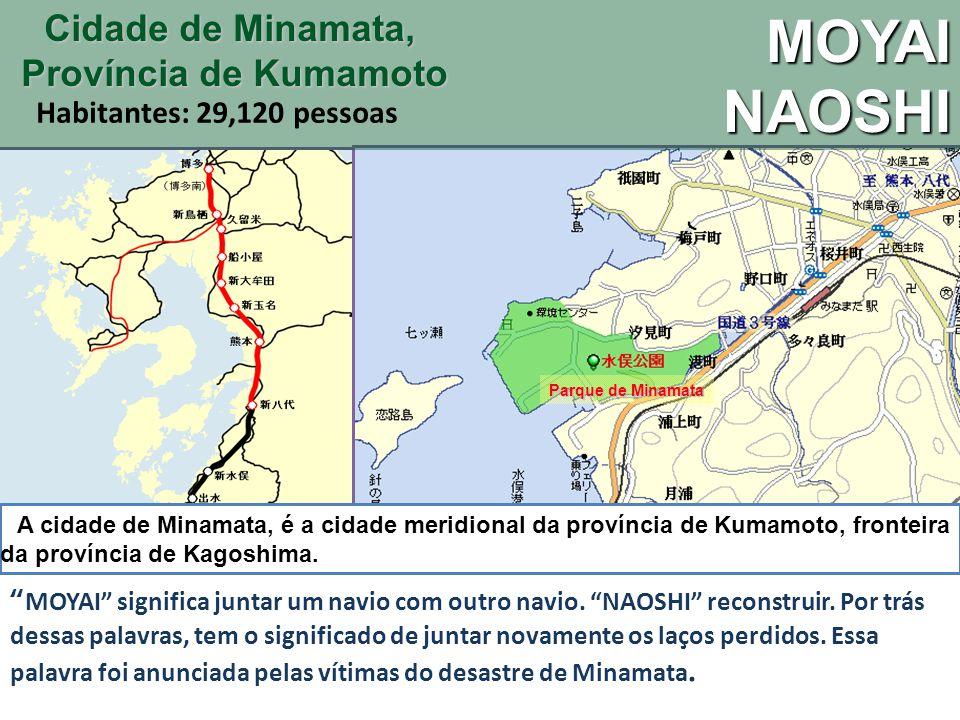 A cidade de Minamata, é a cidade meridional da província de Kumamoto, fronteira da província de Kagoshima. MOYAI significa juntar um navio com outro n