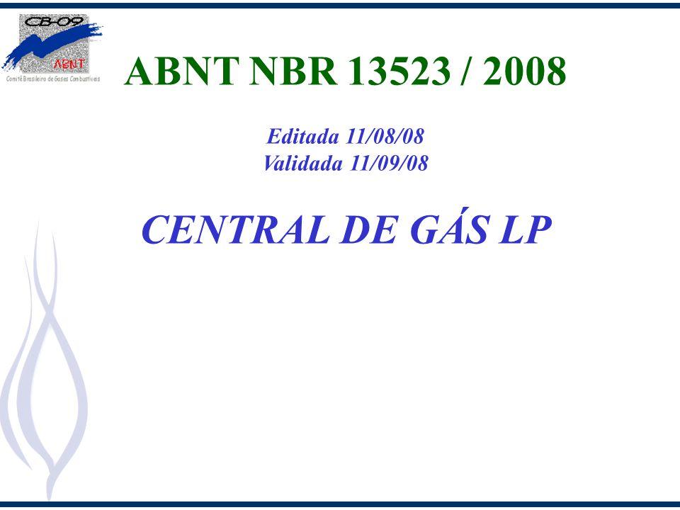 ABNT NBR 13523 / 2008 Editada 11/08/08 Validada 11/09/08 CENTRAL DE GÁS LP